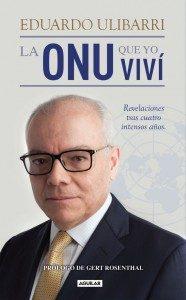 La ONU que yo viví, de Eduardo Ulibarri, puede encontrarse en las sucursales de la Librería Internacional.